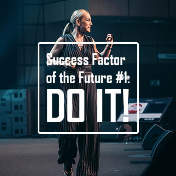 Success Factor of the Future #1: DO it!